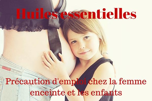 Précautions d'emploi huiles essentielles femme enceinte et enfants